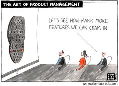 """""""the art of product management"""" - Stop the feature creep... by Tom Fishburne"""
