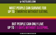 Most people can survive for up to 2 months without eating,  but people can only live up to 11 days without sleeping.