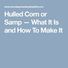 Hulled Corn or Samp — What It Is and How To Make It