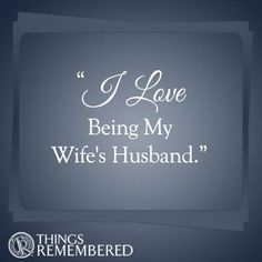 """I Love Being My Wife's Husband."""