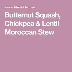 Butternut Squash, Chickpea & Lentil Moroccan Stew | Recipe | Moroccan ...