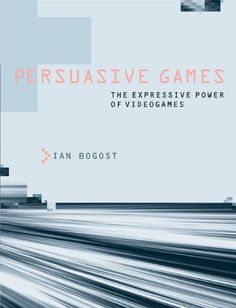 Persuasive Games: Amazon.co.uk: Ian Bogost: 9780262514880: Books