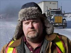 """Get what you can and keep what you have; that's the way to get rich."" Ice Road Truckers - Hugh"