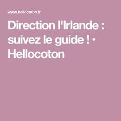 Direction l'Irlande : suivez le guide ! • Hellocoton