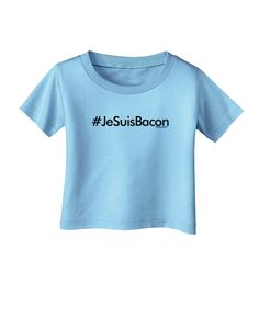 TooLoud Hashtag JeSuisBacon Infant T-Shirt