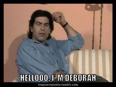 Γιάννης: Hello, i' m Deborah