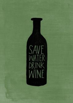 Save water, drink wine