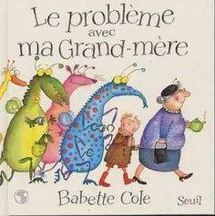 Le problème avec ma Grand-Mère.. par Babette Cole. Editions du Seuil