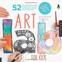 Art Lab for Kids: 52 Creative Adventures in Drawing, Painting, Printmaking, Paper, and Mixed Media-For Budding Artists of All Ages (Lab Series) by Susan Schwake, http://www.amazon.com/gp/product/1592537650/ref=cm_sw_r_pi_alp_5eClqb0XQ69RJ