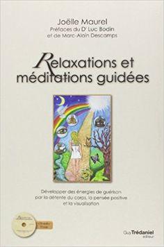 Relaxations et méditations guidées : Développer des énergies de guérison par la détente du corps, la pensée positive et la visualisation (1CD audio) - Joëlle Maurel, Luc Bodin, Marc-Alain Descamps - Livres