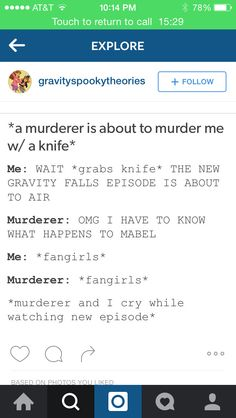 We cry we laugh then I die. Not because of the murderer but because of the feels