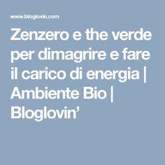 Zenzero e the verde per dimagrire e fare il carico di energia | Ambiente Bio | Bloglovin'