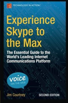 Experience Skype To The Max: The Essential Guide To The World'S Leading Internet Communications Platform PDF