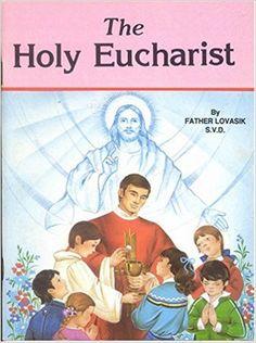 The Holy Eucharist (St. Joseph Picture Books, No. 397): S.V.D. Father Lawrence G. Lovasik: Amazon.com: Books