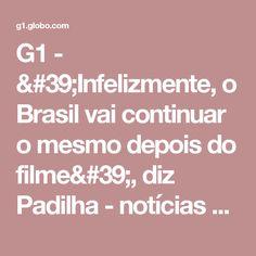 G1 - 'Infelizmente, o Brasil vai continuar o mesmo depois do filme', diz Padilha - notícias em Pop & Arte