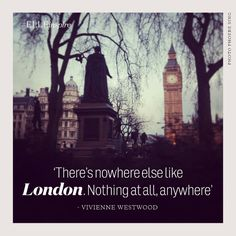 """There's nowhere else like #London. Nothing at all. Anywhere."" #VivienneWestwood #quotes"