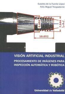 VISIÓN ARTIFICIAL INDUSTRIAL. PROCESAMIENTO DE IMÁGENES PARA INSPECCIÓN AUTOMÁTICA Y ROBÓTICA / Más info en: http://www.publicaciones.uva.es/UVAPublicaciones-12908-Ciencia-y-tecnica-Ingenieria-VISION-ARTIFICIAL-INDUSTRIAL-PROCESAMIENTO-DE-IMAGENES-PARA-INSPECCION-AUTOMATICA-Y-ROBOTICA.aspx / Consulta disponibilidad en: http://biblio.uah.es/uhtbin/cgisirsi/LTr/C-EXPERIM/0/5?user_id=WEBSERVER&searchdata1=9788484487302%7B020%7D