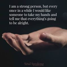<3 I am a strong person, but once in a while... <3