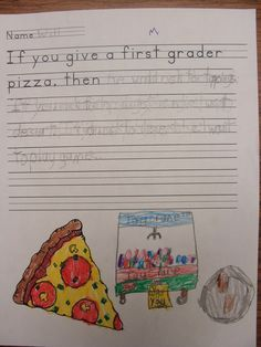 1st Grade- Cause & Effect- Laura Numeroff inspired. If you give a first grader pizza, then...