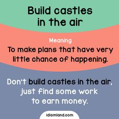Idiom of the day: Build castles in the air. Meaning: To make plans that have very little chance of happening. Example: Don't build castles in the air, just find some work to earn money. English Grammar Worksheets, English Vocabulary Words, Learn English Words, English Phrases, Grammar And Vocabulary, English Idioms, Vocabulary Activities, Preschool Worksheets, English Tips