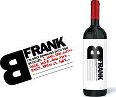 """Die Gestalterin Talia Cohen hat für die kanadische Marketing Agentur BE Frank ein schönes Etikett für eine Weinflasche entworfen, das es ermöglicht individuell genutzt zu werden. So kann der augedruckte Satz """"I'am only drinking with you because,"""" auf einigen Zeilen handschriftlich vervollständigt werden."""