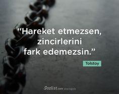 """""""Hareket etmezsen, zincirlerini fark edemezsin."""" #tolstoy #sözleri #yazar #şair #kitap #şiir #özlü #anlamlı #sözler"""