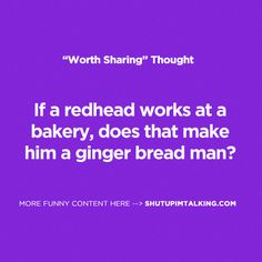 hahahahaha. every time our red-headed bread guy works i'm going to laugh and think about this.