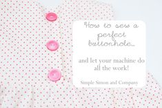 Sewing Tips And Tricks How to Sew a Buttonhole (and let your machine do all the work!) - How to Sew a Buttonhole: Easy tutorial and video! Easy Sewing Projects, Crafty Projects, Sewing Hacks, Sewing Crafts, Sewing Tips, Free Sewing, Quilting Tutorials, Sewing Tutorials, Sewing Patterns