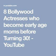 8 Bollywood Actresses who become early age moms before Turning 30! - YouTube