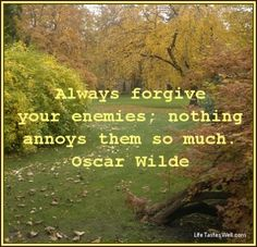 Always forgive your enemies; nothing annoys them so much. Oscar Wilde - Short #Quotes