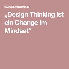 """""""Design Thinking ist ein Change im Mindset"""""""