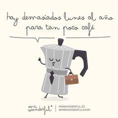 ¿Habrá suficiente café para este lunes? #mrwonderful #quote #monday