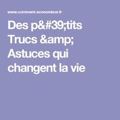 Des p'tits Trucs & Astuces qui changent la vie