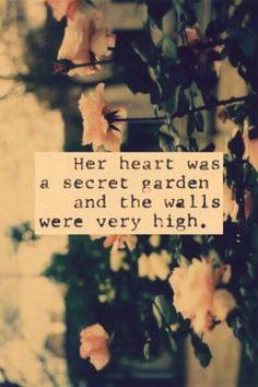 Her heart was a secret garden and the walls were very high!
