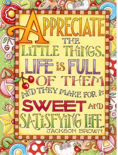 Appreciate - Colorful cute Mary Engelbreit card that a mail artist friend in Canada sent me. Quotable Quotes, Mary Mary, Mary Engelbreit, Jackson Browne, Simple Pleasures, Great Quotes, Me Quotes, Inspirational Quotes, Cherries