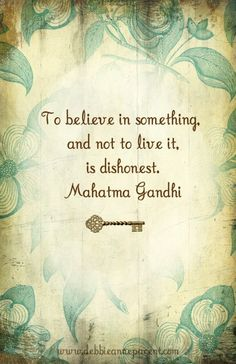 To believe in something, and not to live it, is dishonest. -  Gandhi #quote #ghandi