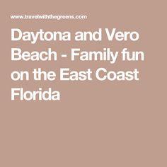 Daytona and Vero Beach - Family fun on the East Coast Florida