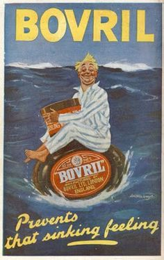 Bovril~ my great-grandmother used to soak a mug full of stale bread in Bovril & eat it out of the mug with a spoon....