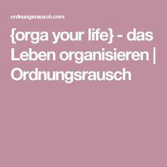 {orga your life} - das Leben organisieren | Ordnungsrausch