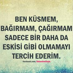 Ben küsmem, bağırmam, çağırmam sadece bir daha da eskisi gibi olmamayı tercih ederim. Wise Quotes, Book Quotes, Motivational Quotes, Favorite Words, Favorite Quotes, Cool Words, Wise Words, My Children Quotes, Life Hurts