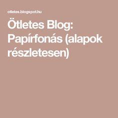 Ötletes Blog: Papírfonás (alapok részletesen)