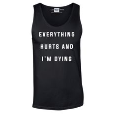 Everything Hurts And I'm Dying Gym Vest