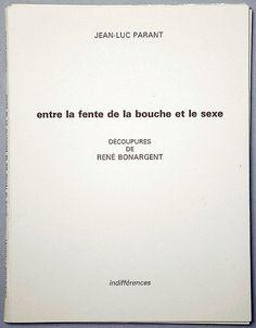 Entre la fente de la bouche et le sexe / Jean-Luc PARANT, René BONARGENT - Indifférences