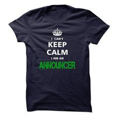 I can not keep calm Im an ANNOUNCER T Shirt, Hoodie, Sweatshirts - teeshirt dress #Tshirt #fashion