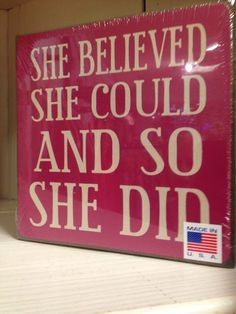 She believed she could do she did. End of story!