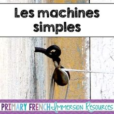 Les Machines Simples - Simple Machines Includes:  8 word wall words 8 flashcards  worksheet: machine movement verbs  30 images of simple machines to sort as a class/small groups  friction activity/worksheet school simple machines hunt - worksheet worksheets to complete when learning about the 6 simple machines lever experiment examples cut and sort to asses understanding  application question/worksheet - how would life be different without simple machines?