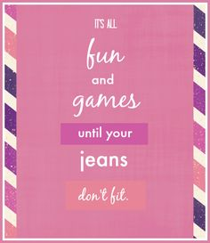 It's all fun and games until your jeans don't fit. #motivation #funny #quotes