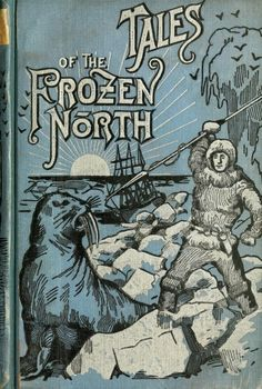 William H. Wharton [pseudonym for A.G. Feather].... Tales of the Frozen North 1894