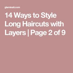14 Ways to Style Long Haircuts with Layers | Page 2 of 9