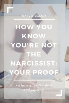 Narcissistic abuse is working when you find yourself running mental circles trying to figure out 'How do I know I'm not the narcissist?'. At some point all victims will ask themselves this. This article gives you the proof you need to let this question go. You are not the narc. Follow narcwise.com for more tips and wisdom on narcissism and codependency recovery, and reclaiming freedom & joy.
